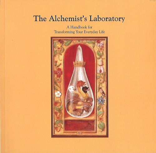Alchemist's Laboratory: A Handbook for Transforming Your Life